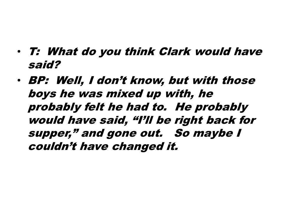 T: What do you think Clark would have said.