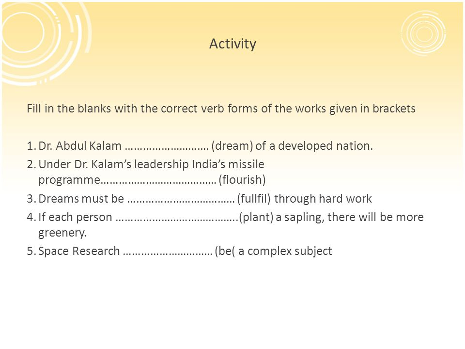 Activity Fill in the blanks with the correct verb forms of the works given in brackets 1.Dr.