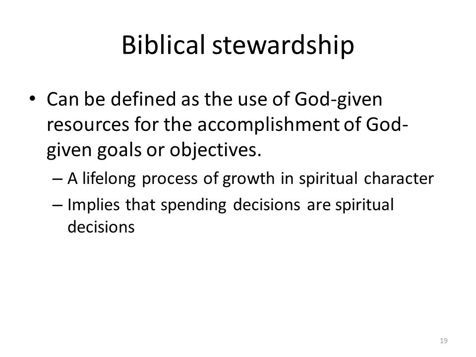 Biblical stewardship Can be defined as the use of God-given resources for the accomplishment of God- given goals or objectives.