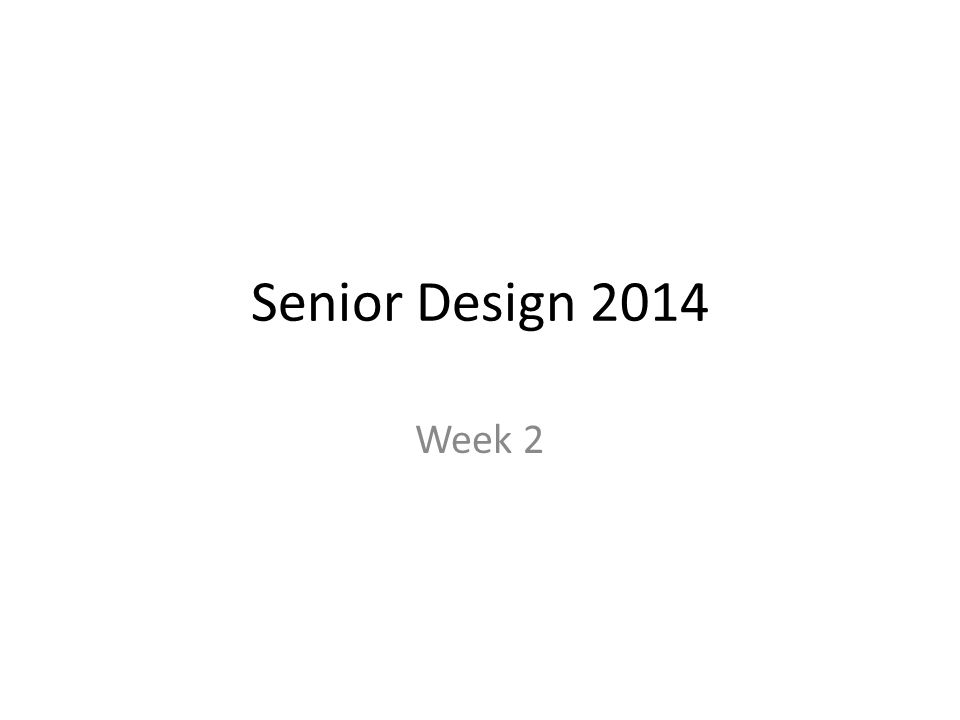 Senior Design 2014 Week 2