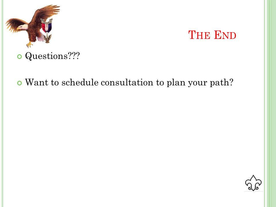 T HE E ND Questions??? Want to schedule consultation to plan your path?