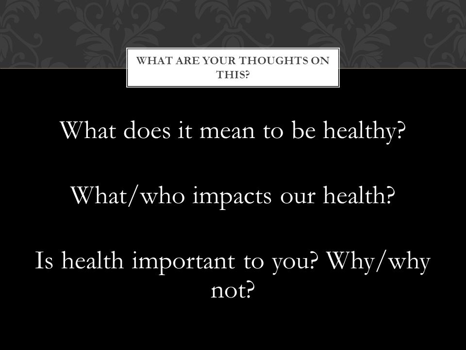 WHAT ARE YOUR THOUGHTS ON THIS. What does it mean to be healthy.