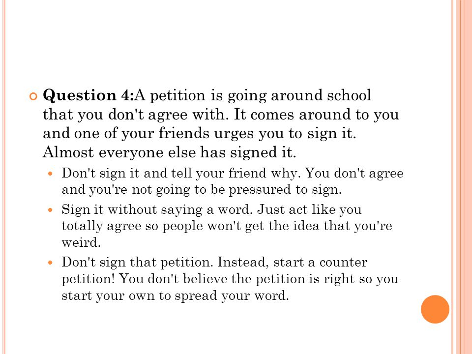 Question 4: A petition is going around school that you don t agree with.