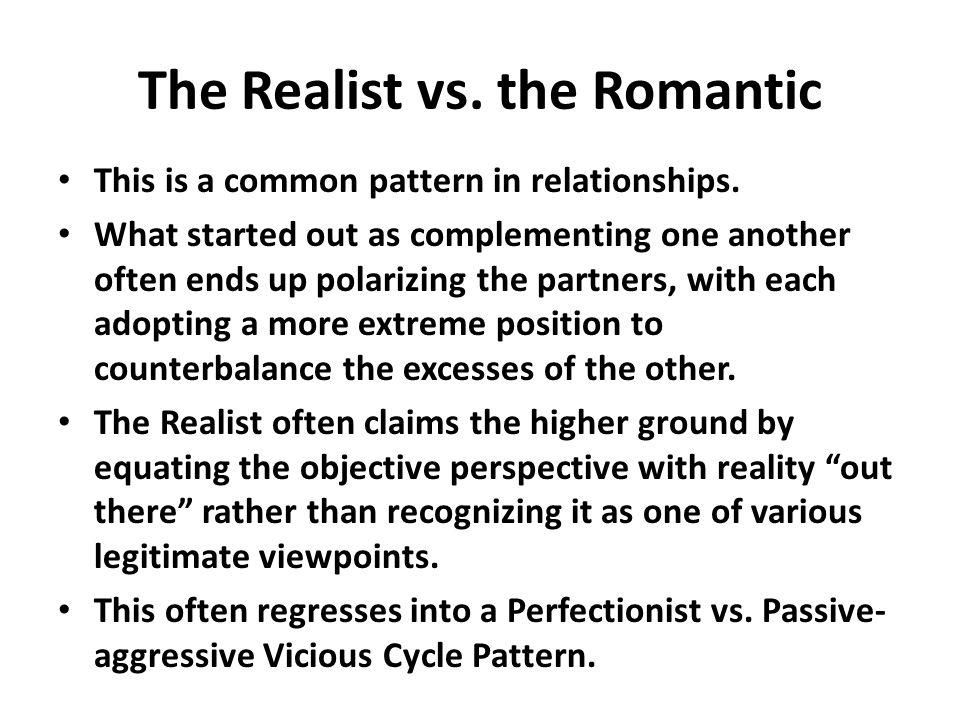 The Realist vs. the Romantic This is a common pattern in relationships.