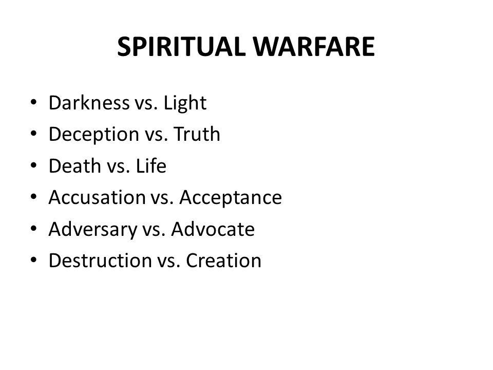 SPIRITUAL WARFARE Darkness vs. Light Deception vs.