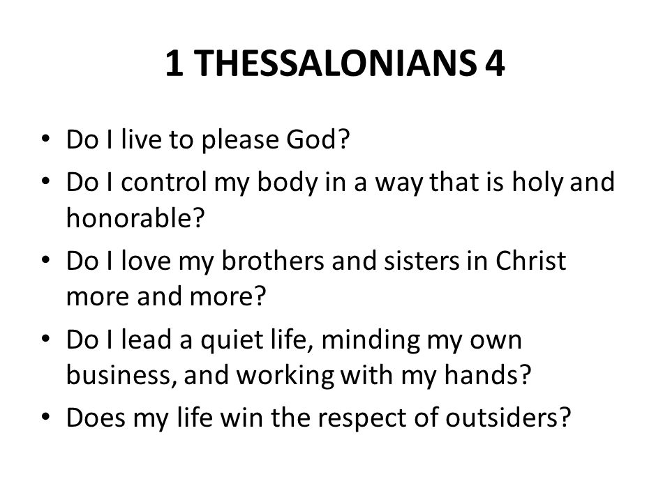 1 THESSALONIANS 4 Do I live to please God.