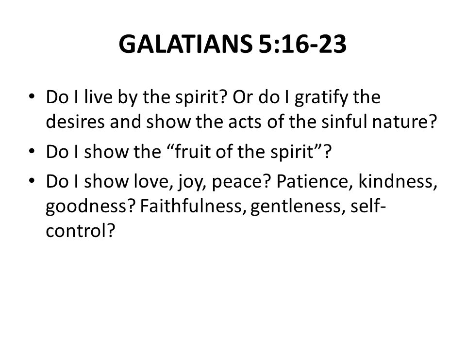 GALATIANS 5:16-23 Do I live by the spirit.