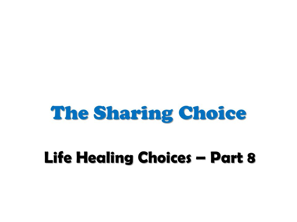 The Sharing Choice Life Healing Choices – Part 8