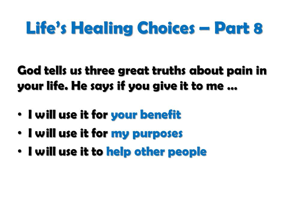 Life's Healing Choices – Part 8 God tells us three great truths about pain in your life.
