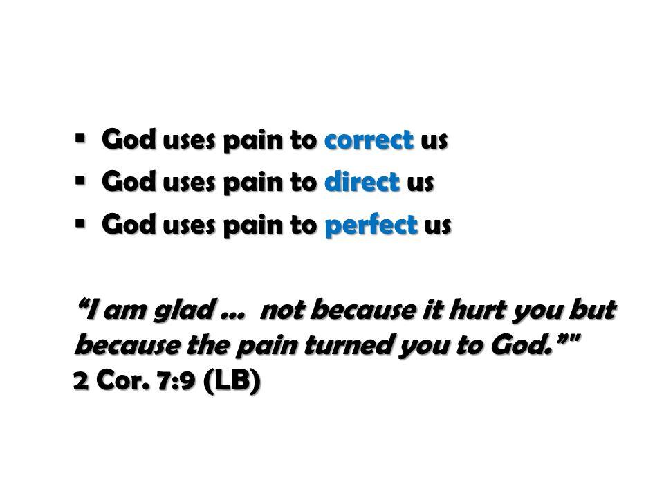 God uses pain to correct us  God uses pain to direct us  God uses pain to perfect us I am glad...