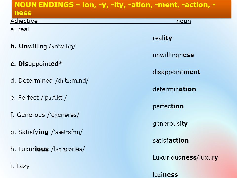 NOUN ENDINGS – ion, -y, -ity, -ation, -ment, -action, - ness Adjective noun a.