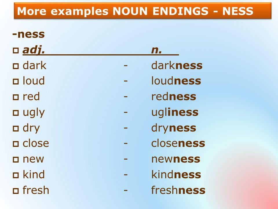More examples NOUN ENDINGS - NESS -ness  adj.n.