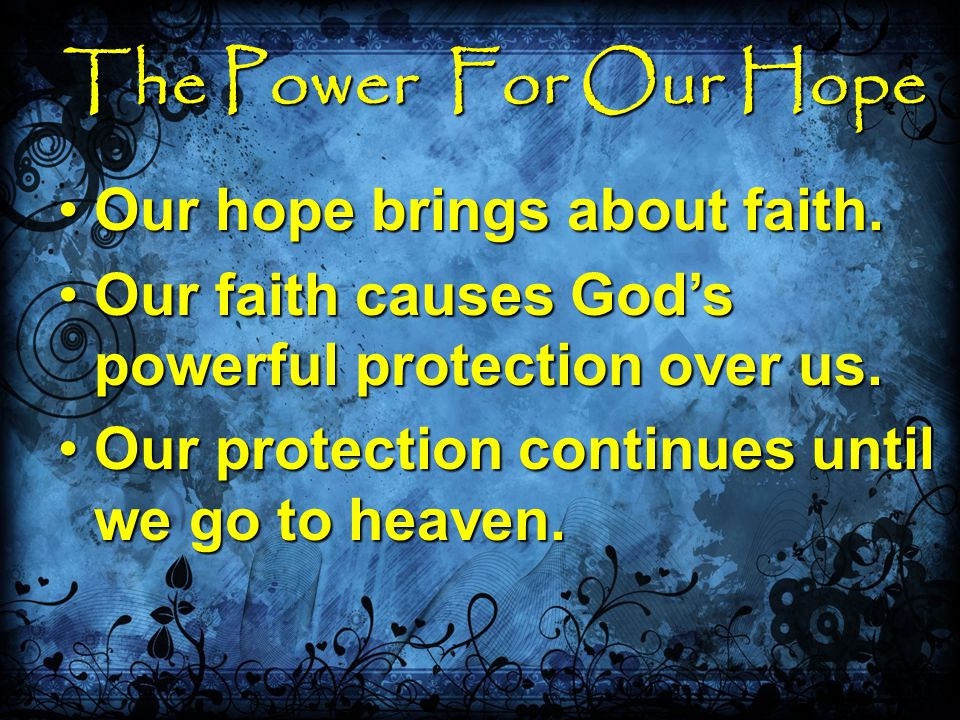 The Power For Our Hope Our hope brings about faith.Our hope brings about faith.