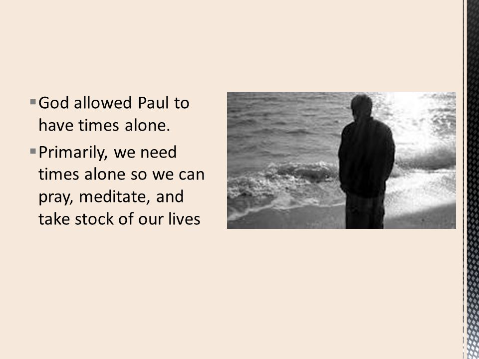  God allowed Paul to have times alone.