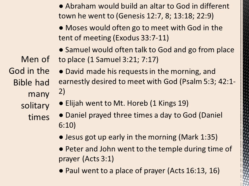 ● Abraham would build an altar to God in different town he went to (Genesis 12:7, 8; 13:18; 22:9) ● Moses would often go to meet with God in the tent