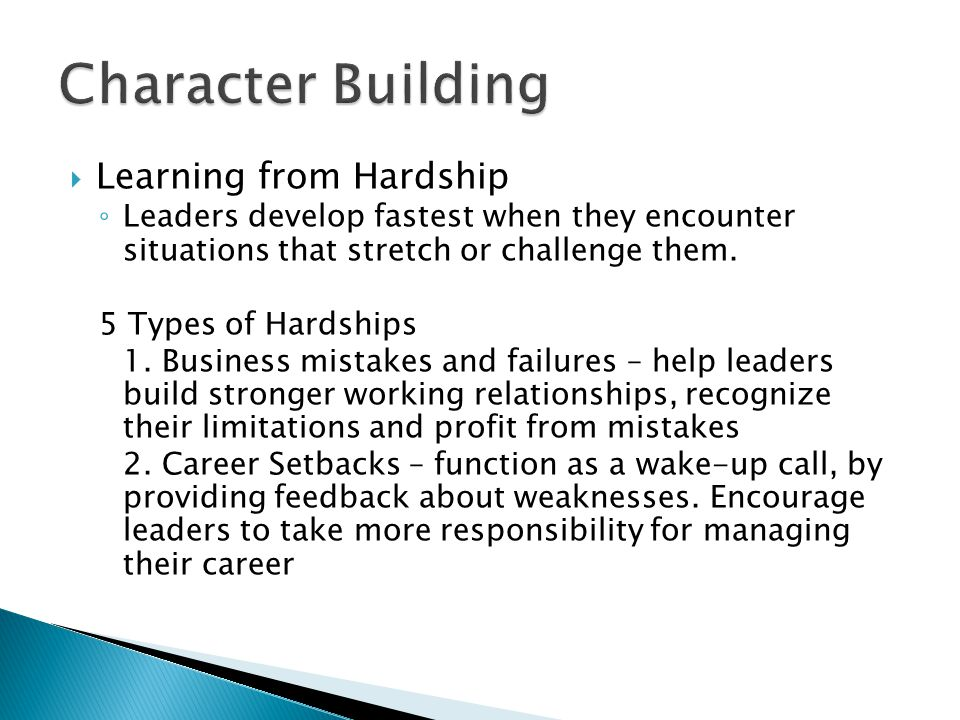  Learning from Hardship ◦ Leaders develop fastest when they encounter situations that stretch or challenge them.