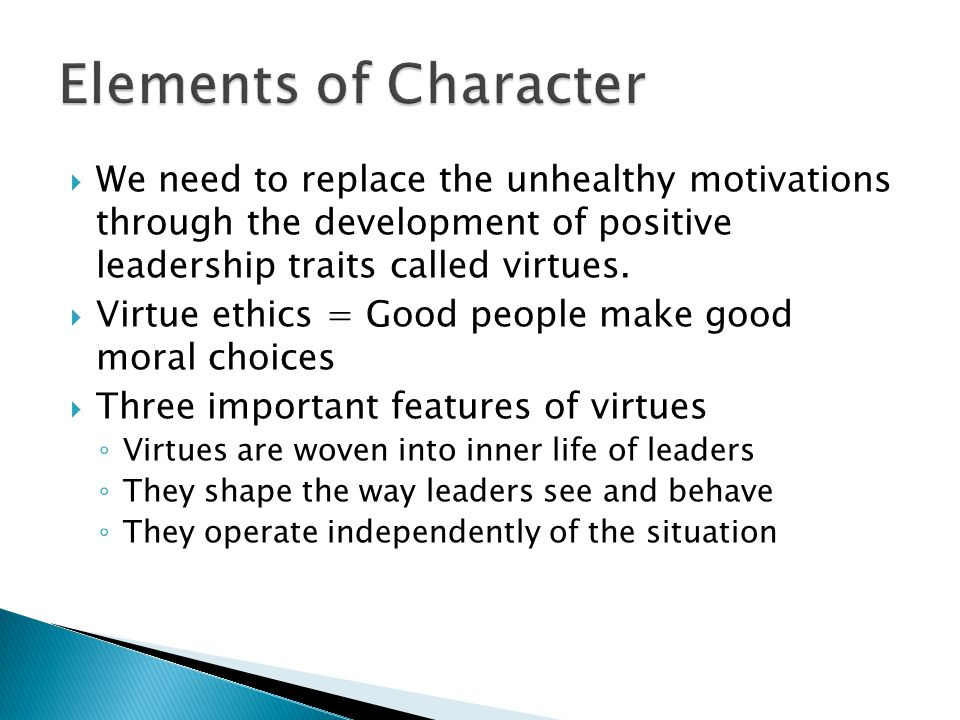 We need to replace the unhealthy motivations through the development of positive leadership traits called virtues.