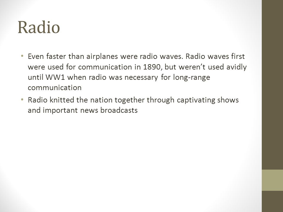 Radio Even faster than airplanes were radio waves.