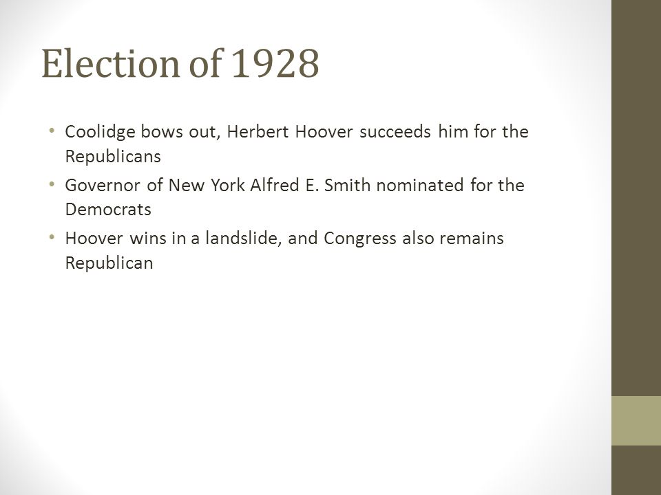 Election of 1928 Coolidge bows out, Herbert Hoover succeeds him for the Republicans Governor of New York Alfred E.