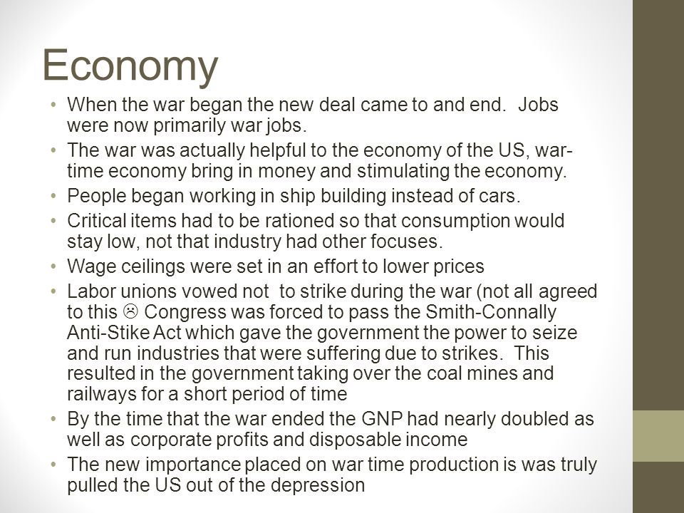 Economy When the war began the new deal came to and end.
