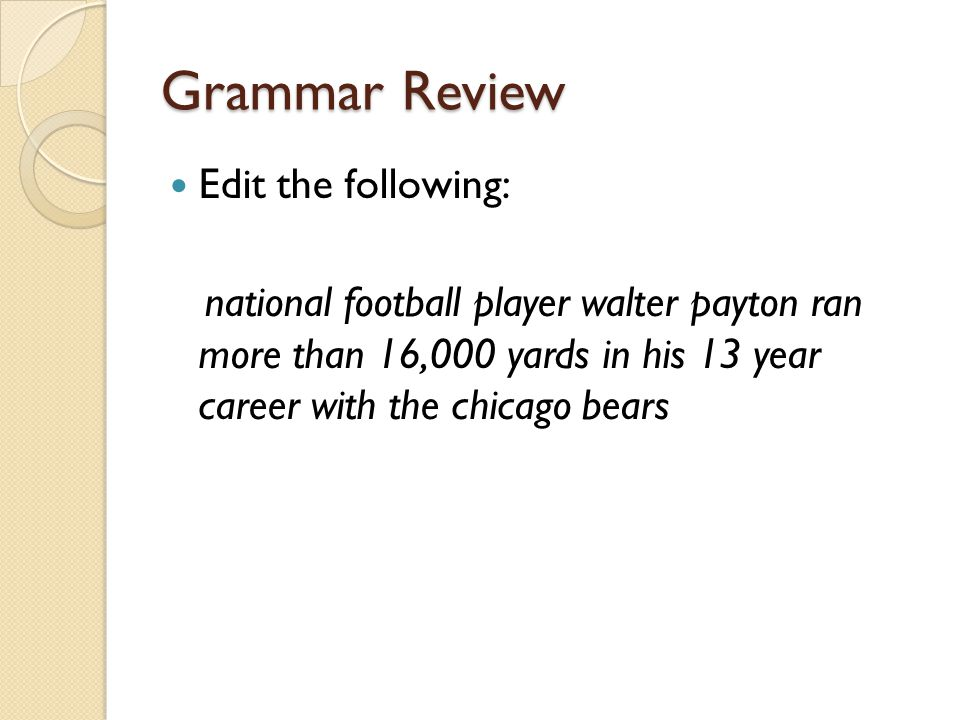 Grammar Review Edit the following: national football player walter payton ran more than 16,000 yards in his 13 year career with the chicago bears