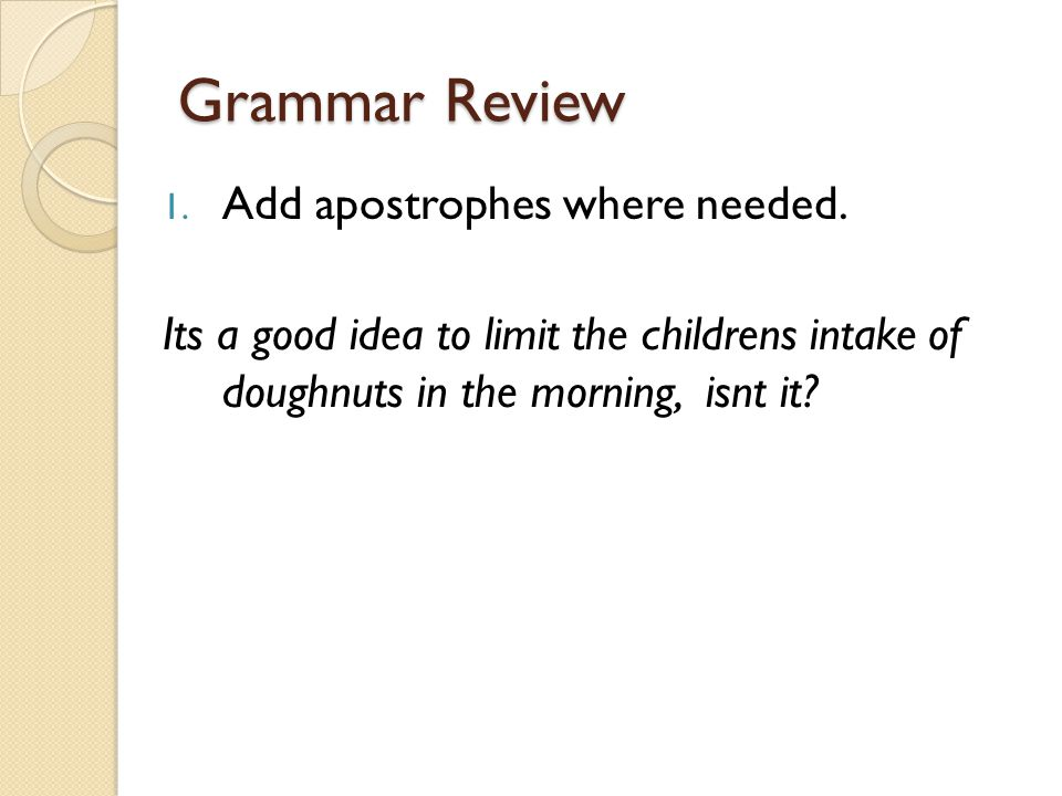 Grammar Review 1. Add apostrophes where needed.