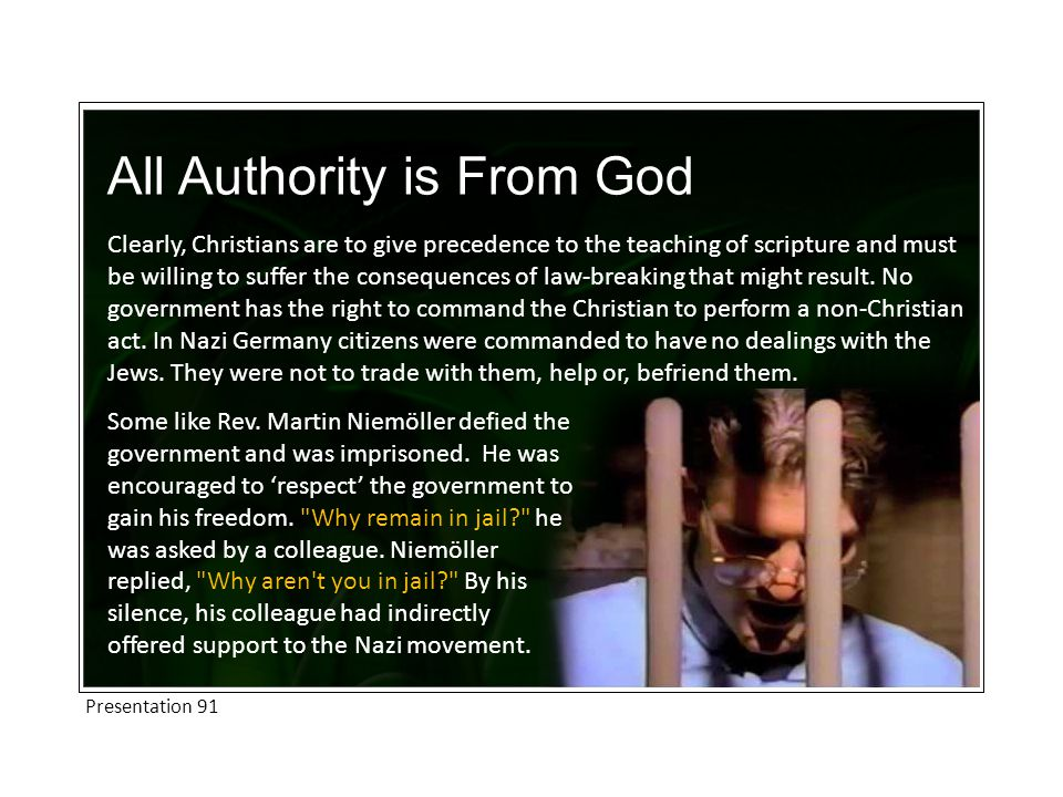 All Authority is From God Clearly, Christians are to give precedence to the teaching of scripture and must be willing to suffer the consequences of law-breaking that might result.