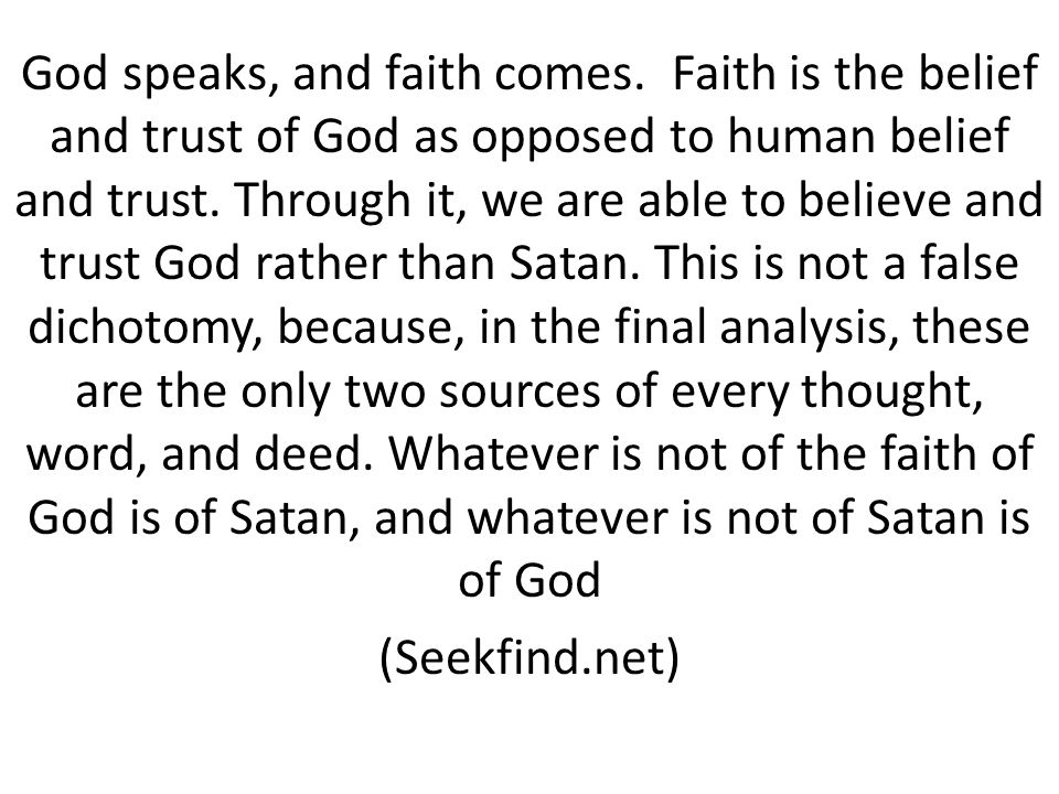 Definition of Faith: When the Bible speaks of faith, it is not referring to the make-believe faith that is used to create the axioms (beginning assump