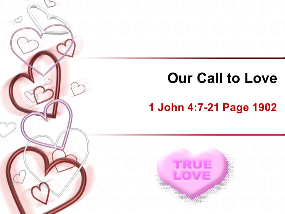 Our Call to Love 1 John 4:7-21 Page 1902