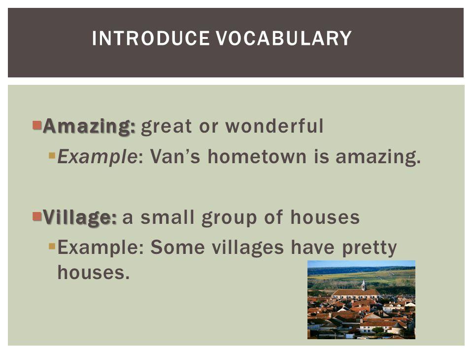  Amazing:  Amazing: great or wonderful  Example: Van's hometown is amazing.