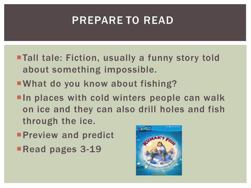  Tall tale: Fiction, usually a funny story told about something impossible.