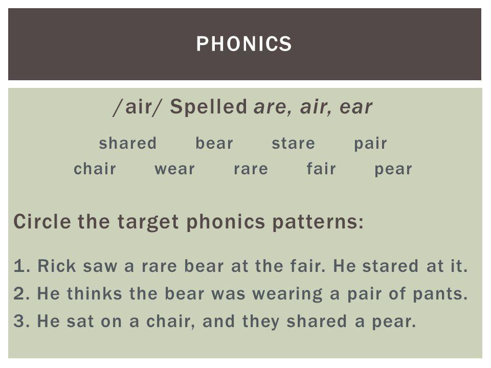 /air/ Spelled are, air, ear shared bear stare pair chair wear rare fair pear Circle the target phonics patterns: 1.