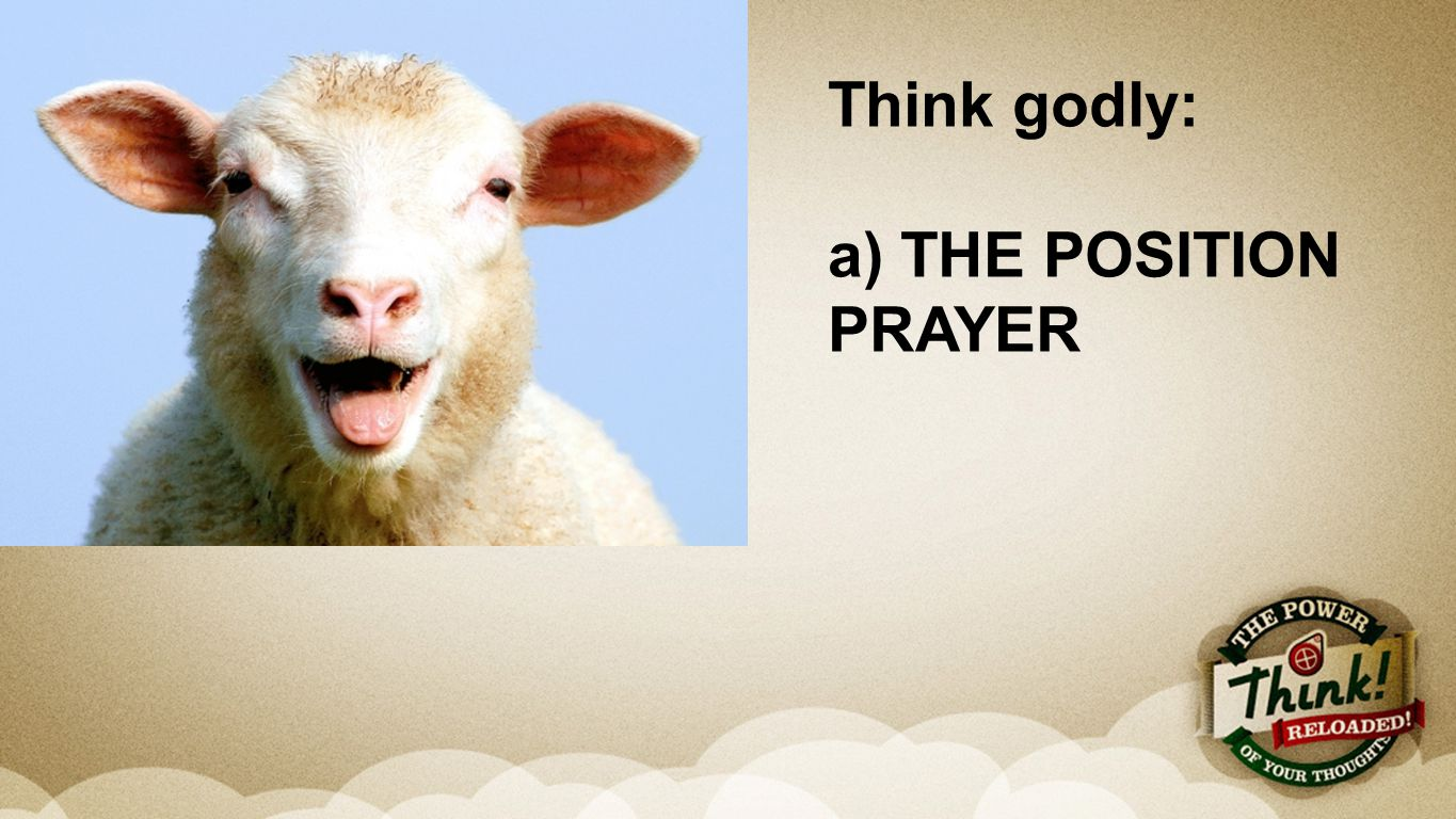 Message Think godly: a) THE POSITION PRAYER