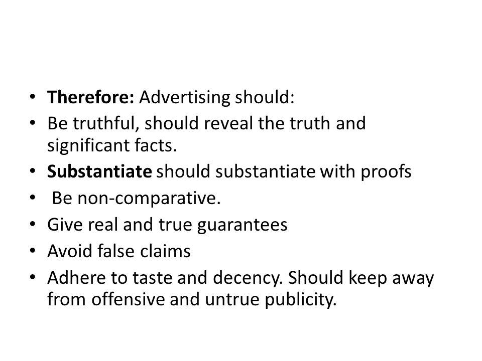 Therefore: Advertising should: Be truthful, should reveal the truth and significant facts.