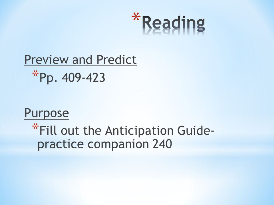 Preview and Predict * Pp. 409-423 Purpose * Fill out the Anticipation Guide- practice companion 240