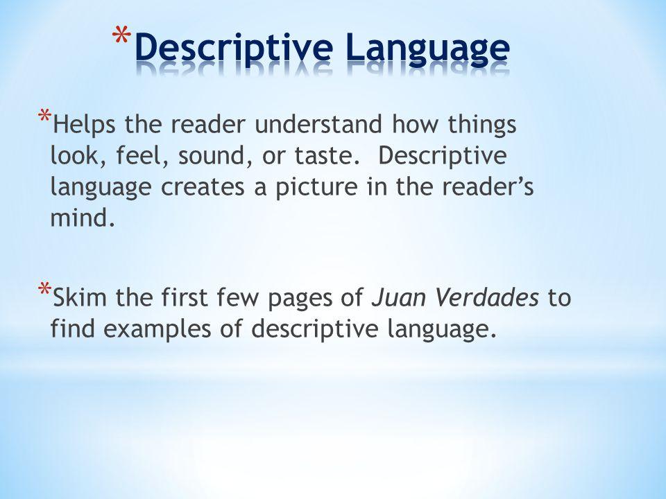 * Helps the reader understand how things look, feel, sound, or taste.