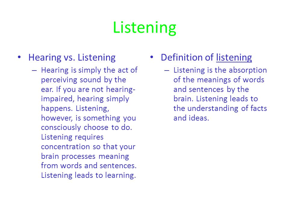 Listening Hearing vs.Listening – Hearing is simply the act of perceiving sound by the ear.