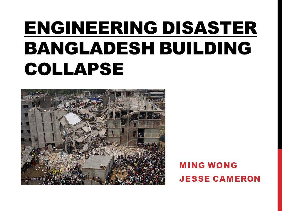 ENGINEERING DISASTER BANGLADESH BUILDING COLLAPSE MING WONG JESSE CAMERON