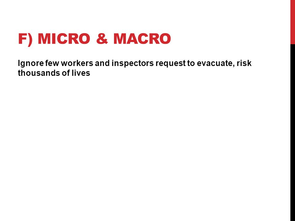 F) MICRO & MACRO Ignore few workers and inspectors request to evacuate, risk thousands of lives