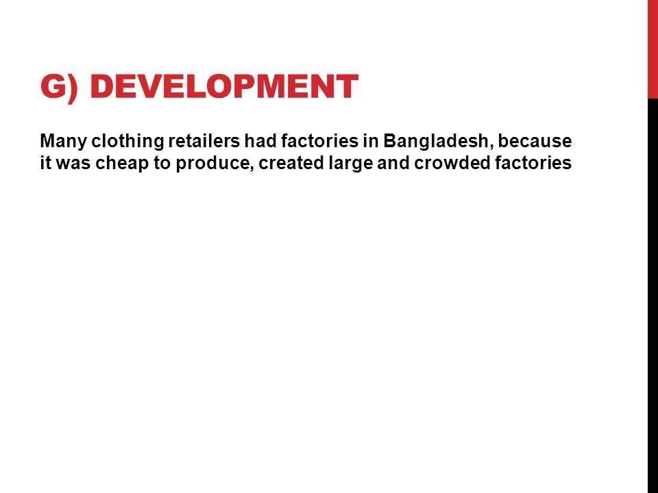 G) DEVELOPMENT Many clothing retailers had factories in Bangladesh, because it was cheap to produce, created large and crowded factories