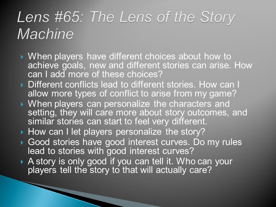  When players have different choices about how to achieve goals, new and different stories can arise.