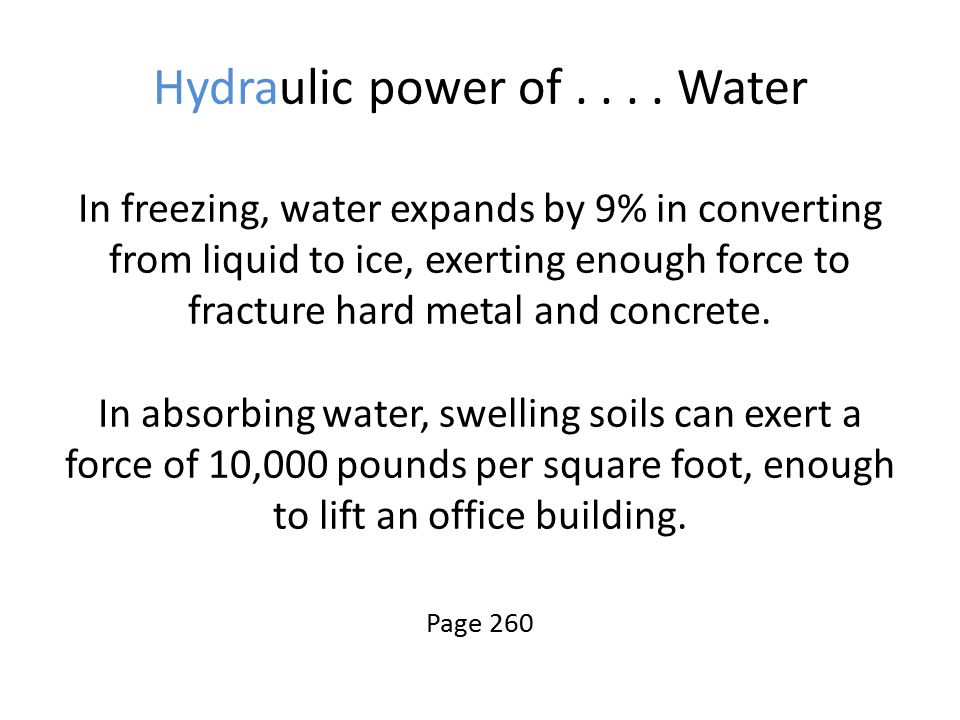 Hydraulic power of.... Water In freezing, water expands by 9% in converting from liquid to ice, exerting enough force to fracture hard metal and concr