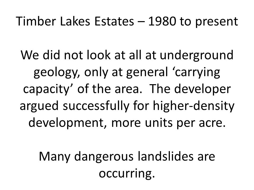 Timber Lakes Estates – 1980 to present We did not look at all at underground geology, only at general 'carrying capacity' of the area.