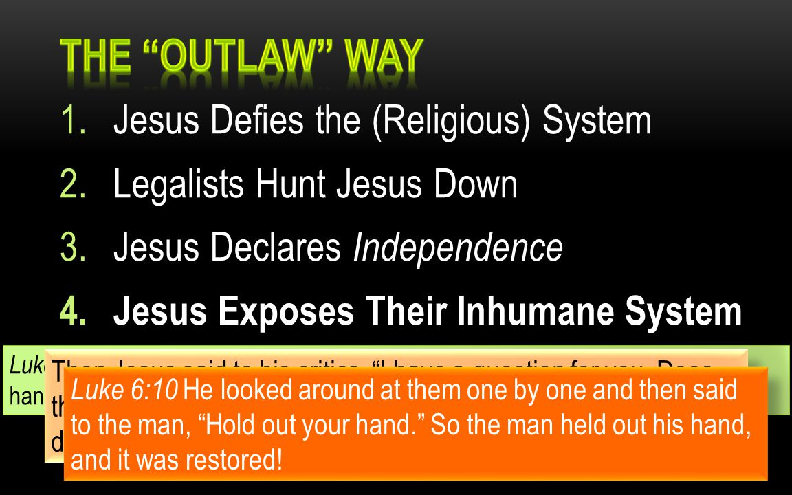 1.Jesus Defies the (Religious) System 2.Legalists Hunt Jesus Down 3.Jesus Declares Independence 4.Jesus Exposes Their Inhumane System Luke 6:8 But Jesus knew their thoughts.
