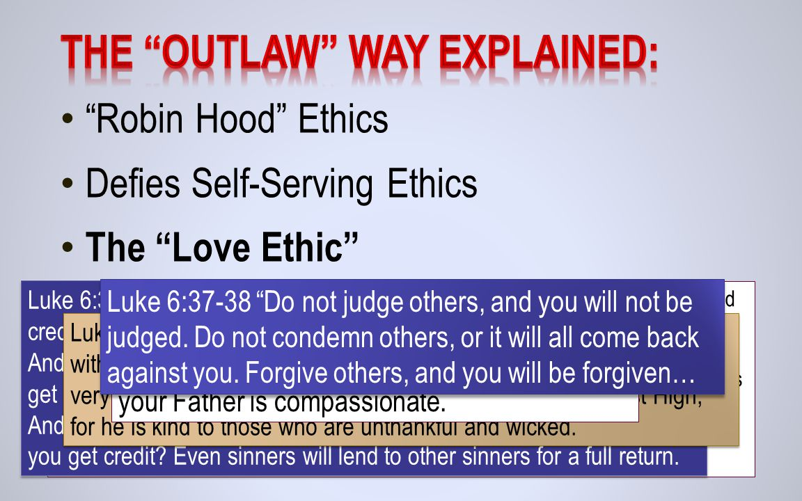 Robin Hood Ethics Defies Self-Serving Ethics The Love Ethic Luke 6:27-31 But to you who are willing to listen, I say, love your enemies.