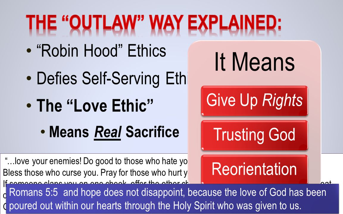 Robin Hood Ethics Defies Self-Serving Ethics The Love Ethic Means Real Sacrifice …love your enemies.