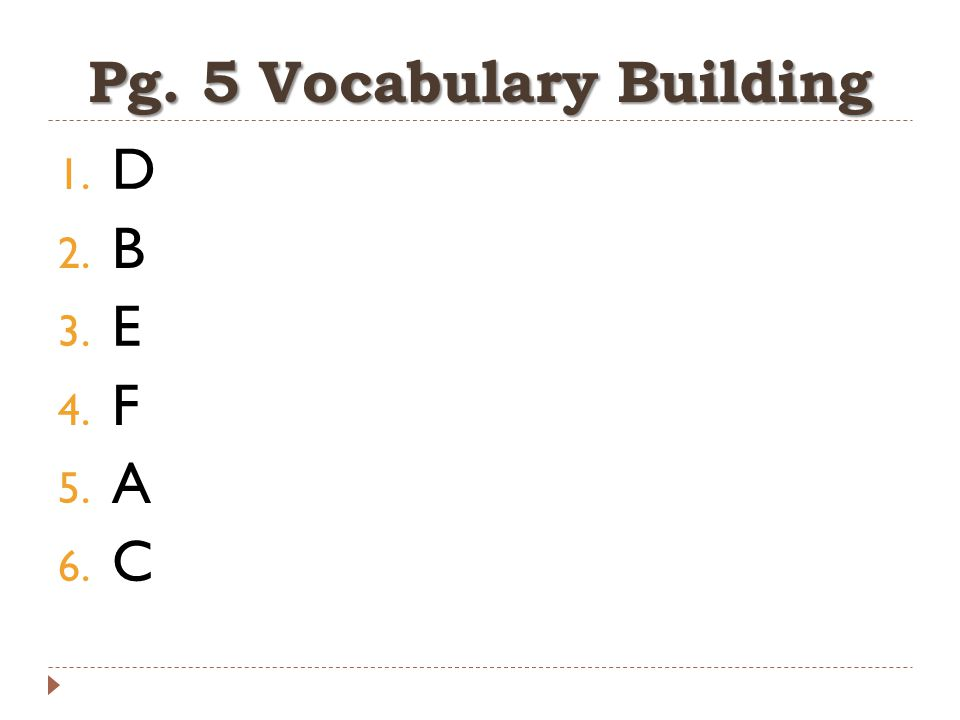 Pg. 5 Vocabulary Building 1. D 2. B 3. E 4. F 5. A 6. C