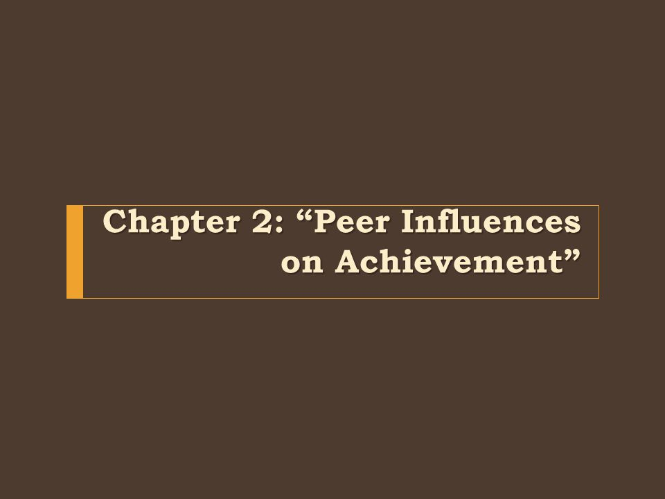 Chapter 2: Peer Influences on Achievement