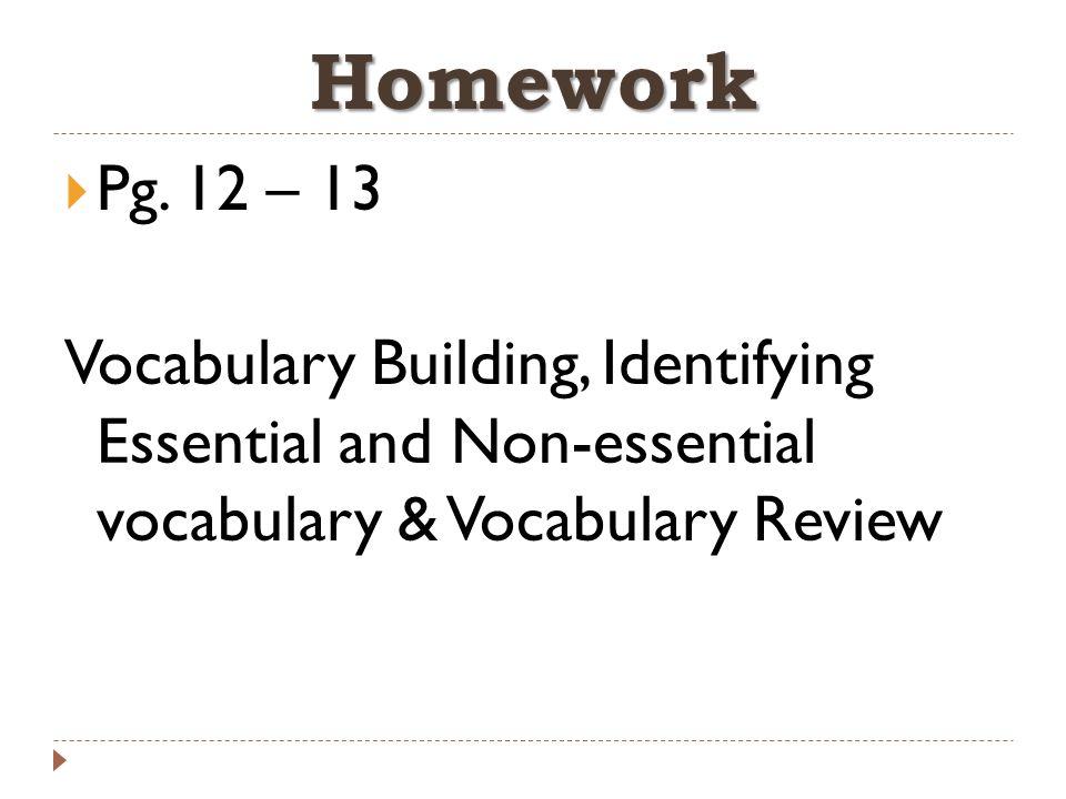 Homework  Pg. 12 – 13 Vocabulary Building, Identifying Essential and Non-essential vocabulary & Vocabulary Review