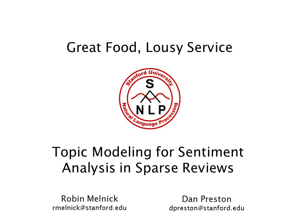 Great Food, Lousy Service Topic Modeling for Sentiment Analysis in Sparse Reviews Robin Melnick rmelnick@stanford.edu Dan Preston dpreston@stanford.ed